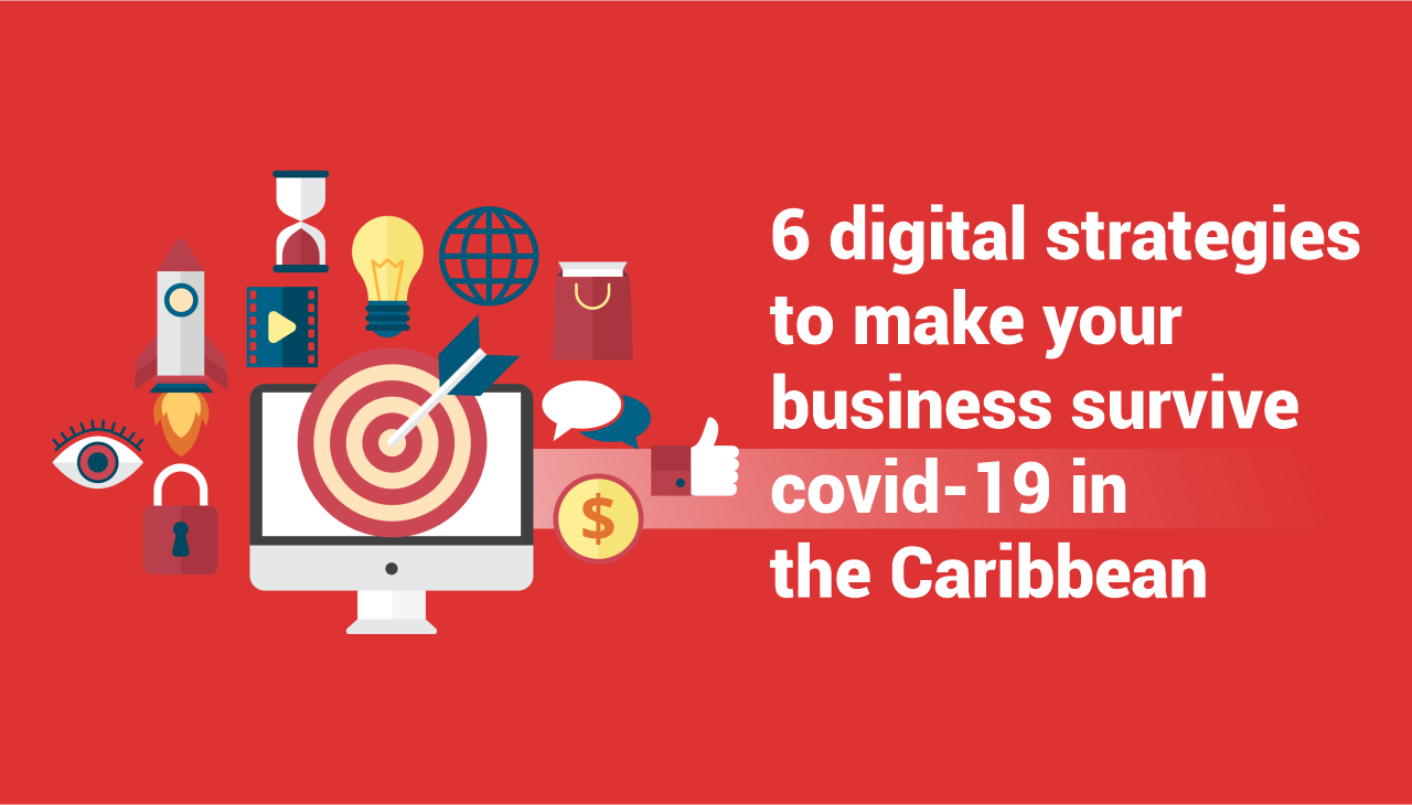 6 digital strategies to make your business survive covid-19 in the Caribbean